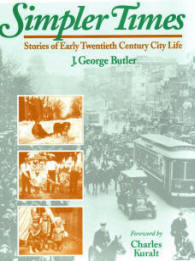 Simpler Times Stories of Early Twentieth Century City Life by J. George Butler