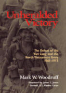 Unheralded Victory The Defeat of the Viet Cong and the North Vietnamese Army, 1961-1973 by Mark W. Woodruff