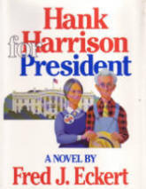 Hank Harrison for President a novel by Fred Eckert