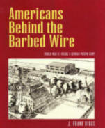 Americans Behind the Barbed Wire World War II Inside a German Prison Camp by J. Frank Diggs
