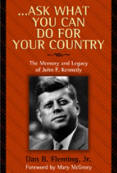 Ask What You Can Do For Your Country  The Memory and Legacy of John F. Kennedy by Dan B. Fleming, Jr.