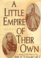 A Little Empire of Their Own a novel of Old Mexico by Bruce Farcau